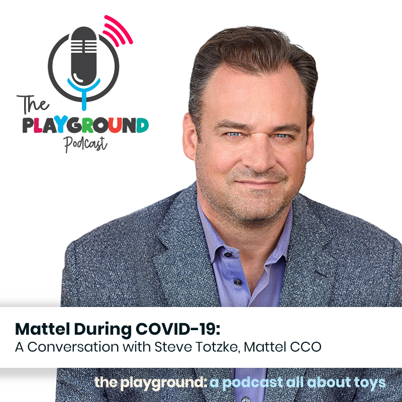 200525_Latest Episode of The Playground Podcast_A Conversation with Steve Totzke, Mattel CCO